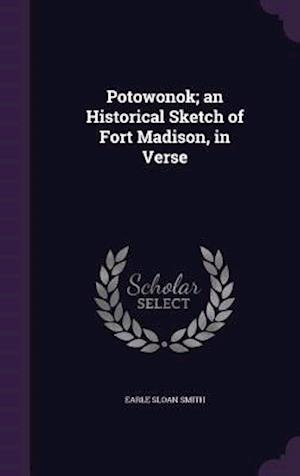 Potowonok; An Historical Sketch of Fort Madison, in Verse af Earle Sloan Smith