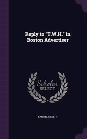 Reply to T.W.H. in Boston Advertiser af Samuel C. Smith