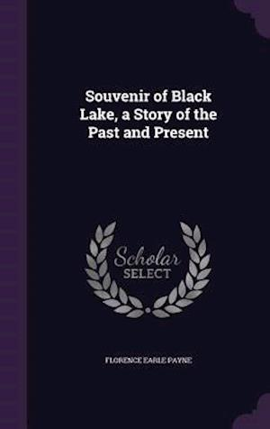 Souvenir of Black Lake, a Story of the Past and Present af Florence Earle Payne
