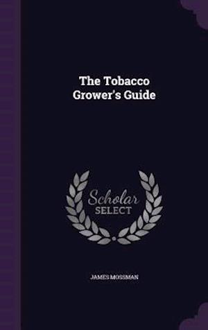 The Tobacco Grower's Guide af James Mossman