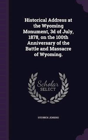 Historical Address at the Wyoming Monument, 3D of July, 1878, on the 100th Anniversary of the Battle and Massacre of Wyoming. af Steuben Jenkins