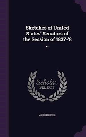 Sketches of United States' Senators of the Session of 1837-'8 .. af Joseph Etter