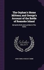 The Orphan's Home Mittens; And George's Account of the Battle of Roanoke Island af Phineas F. Annin, Aunt Fanny