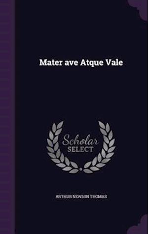 Mater Ave Atque Vale af Arthur Newlon Thomas