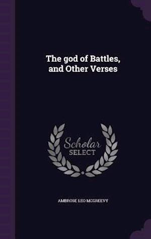 The God of Battles, and Other Verses af Ambrose Leo McGreevy
