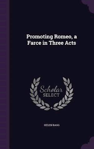 Promoting Romeo, a Farce in Three Acts af Helen Bagg