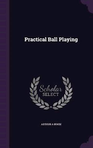 Practical Ball Playing af Arthur A. Irwin