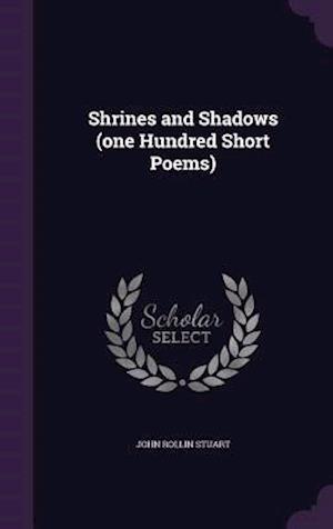 Shrines and Shadows (One Hundred Short Poems) af John Rollin Stuart