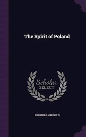 The Spirit of Poland af Dorothea M. Hughes