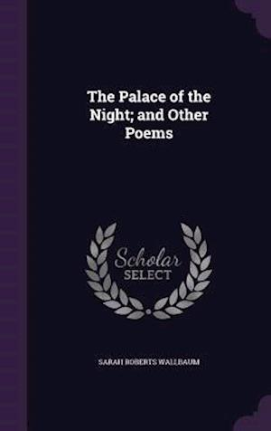 The Palace of the Night; And Other Poems af Sarah Roberts Wallbaum