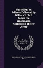 Neutrality, an Address Delivered by William H. Taft Before the Washington Association of New Jersey af Alfred Elmer Mills, William H. 1857-1930 Taft