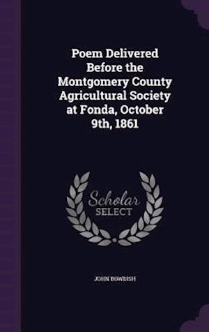 Poem Delivered Before the Montgomery County Agricultural Society at Fonda, October 9th, 1861 af John Bowdish