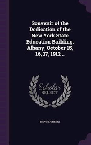 Souvenir of the Dedication of the New York State Education Building, Albany, October 15, 16, 17, 1912 .. af Lloyd L. Cheney
