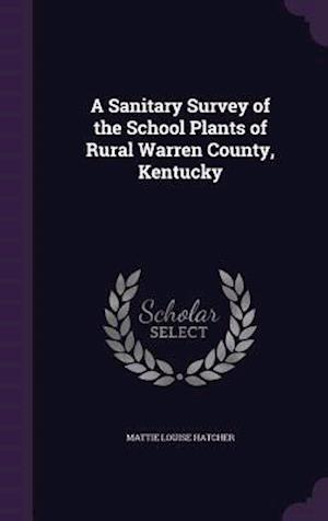 A Sanitary Survey of the School Plants of Rural Warren County, Kentucky af Mattie Louise Hatcher