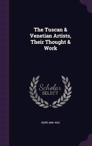 The Tuscan & Venetian Artists, Their Thought & Work af Hope 1860- Rea