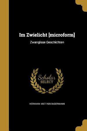 Im Zwielicht [Microform] af Hermann 1857-1928 Sudermann