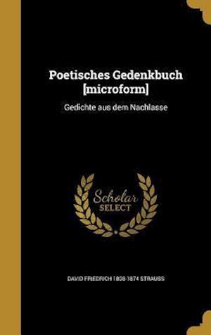 Poetisches Gedenkbuch [Microform] af David Friedrich 1808-1874 Strauss