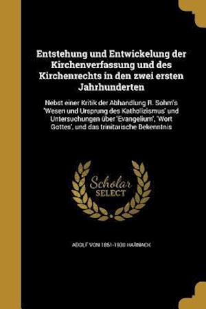 Entstehung Und Entwickelung Der Kirchenverfassung Und Des Kirchenrechts in Den Zwei Ersten Jahrhunderten af Adolf Von 1851-1930 Harnack