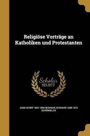 Religiose Vortrage an Katholiken Und Protestanten af John Henry 1801-1890 Newman, Gerhard 1808-1876 Schundelen