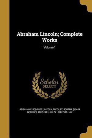 Abraham Lincoln; Complete Works; Volume 1 af Abraham 1809-1865 Lincoln, John 1838-1905 Hay