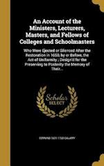 An  Account of the Ministers, Lecturers, Masters, and Fellows of Colleges and Schoolmasters af Edmund 1671-1732 Calamy