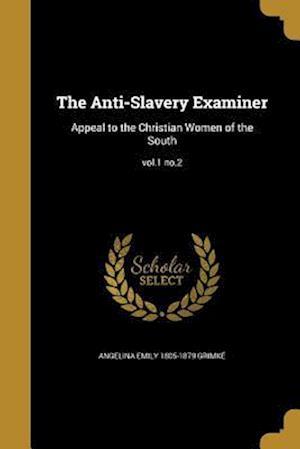 The Anti-Slavery Examiner af Angelina Emily 1805-1879 Grimke