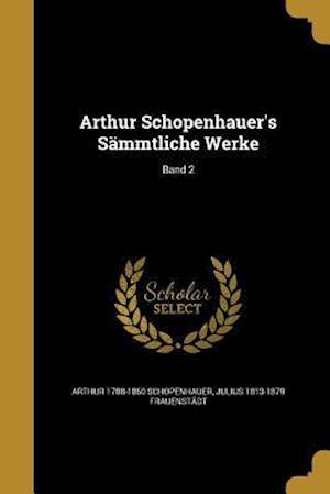 Arthur Schopenhauer's Sammtliche Werke; Band 2 af Arthur 1788-1860 Schopenhauer, Julius 1813-1879 Frauenstadt