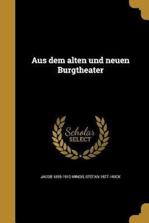 Aus Dem Alten Und Neuen Burgtheater af Stefan 1877- Hock, Jacob 1855-1912 Minor