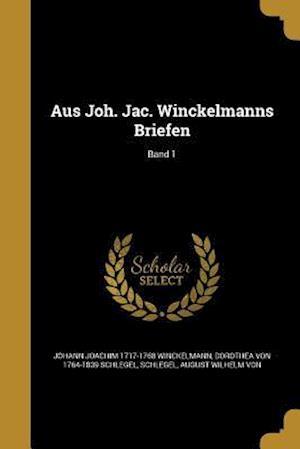 Aus Joh. Jac. Winckelmanns Briefen; Band 1 af Johann Joachim 1717-1768 Winckelmann, Dorothea Von 1764-1839 Schlegel