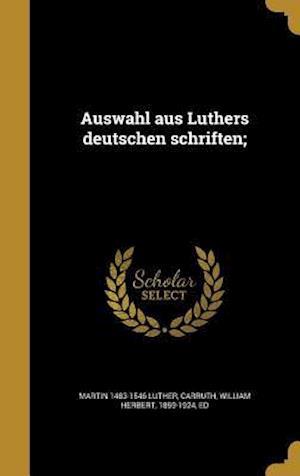 Auswahl Aus Luthers Deutschen Schriften; af Martin 1483-1546 Luther