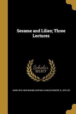 Sesame and Lilies; Three Lectures af John 1819-1900 Ruskin