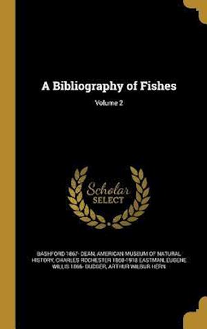 A Bibliography of Fishes; Volume 2 af Charles Rochester 1868-1918 Eastman, Bashford 1867- Dean