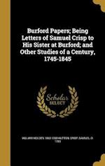 Burford Papers; Being Letters of Samuel Crisp to His Sister at Burford; And Other Studies of a Century, 1745-1845 af William Holden 1860-1930 Hutton