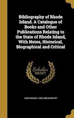 Bibliography of Rhode Island. a Catalogue of Books and Other Publications Relating to the State of Rhode Island, with Notes, Historical, Biographical af John Russell 1805-1886 Bartlett
