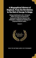 A   Biographical History of England, from the Revolution to the End of George I's Reign af James 1723-1776 Granger, Mark 1754-1827 Noble
