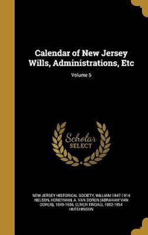 Calendar of New Jersey Wills, Administrations, Etc; Volume 5 af William 1847-1914 Nelson
