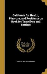 California for Health, Pleasure, and Residence; A Book for Travellers and Settlers af Charles 1830-1901 Nordhoff