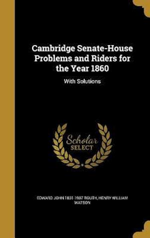 Cambridge Senate-House Problems and Riders for the Year 1860 af Henry William Watson, Edward John 1831-1907 Routh