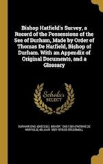 Bishop Hatfield's Survey, a Record of the Possessions of the See of Durham, Made by Order of Thomas de Hatfield, Bishop of Durham. with an Appendix of af William 1820-1918 Ed Greenwell