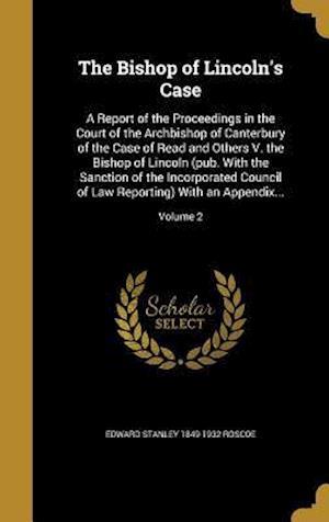 The Bishop of Lincoln's Case af Edward Stanley 1849-1932 Roscoe