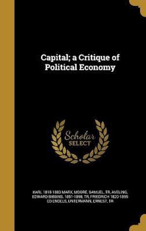 Capital; A Critique of Political Economy af Karl 1818-1883 Marx