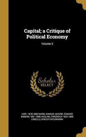 Capital; A Critique of Political Economy; Volume 3 af Karl 1818-1883 Marx, Samuel Moore, Edward Bibbins 1851-1898 Aveling
