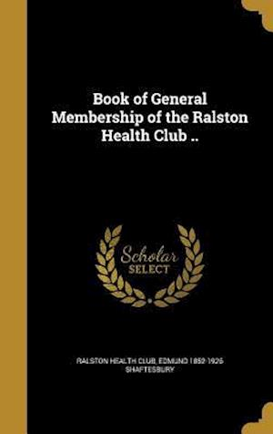 Book of General Membership of the Ralston Health Club .. af Edmund 1852-1926 Shaftesbury