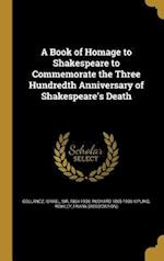 A Book of Homage to Shakespeare to Commemorate the Three Hundredth Anniversary of Shakespeare's Death af Rudyard 1865-1936 Kipling