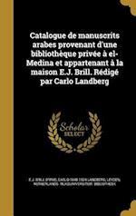 Catalogue de Manuscrits Arabes Provenant D'Une Bibliotheque Privee a El-Medina Et Appartenant a la Maison E.J. Brill. Redige Par Carlo Landberg af Carlo 1848-1924 Landberg