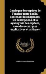 Catalogue Des Especes de L'Ancien Genre Scolia, Contenant Les Diagnoses, Les Descriptions Et La Synonymie Des Especes, Avec Des Remarques Explicatives af Henri De 1829-1905 Saussure