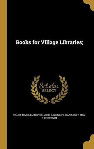 Books for Village Libraries; af John Ballinger, James Duff 1862-1914 Brown, Frank James Burgoyne