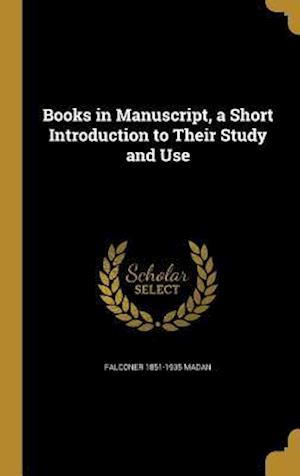 Books in Manuscript, a Short Introduction to Their Study and Use af Falconer 1851-1935 Madan