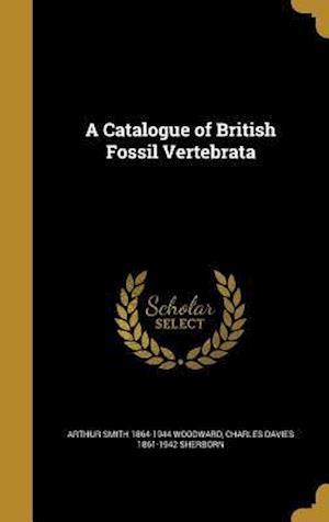 A Catalogue of British Fossil Vertebrata af Arthur Smith 1864-1944 Woodward, Charles Davies 1861-1942 Sherborn