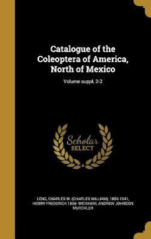 Catalogue of the Coleoptera of America, North of Mexico; Volume Suppl. 2-3 af Andrew Johnson Mutchler, Henry Frederick 1866- Wickham
